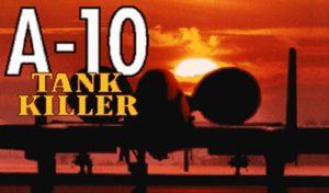 A-10 Tank Killer: an amusing blast from the 90s
